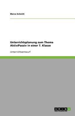 Unterrichtsplanung Zum Thema Aktiv/Passiv in Einer 7. Klasse