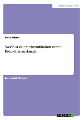 Wer Bist Du? Authentifikation Durch Biometriemerkmale 9783640960132