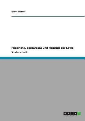 Friedrich I. Barbarossa Und Heinrich Der L We 9783640969265