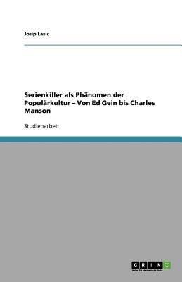 Serienkiller ALS PH Nomen Der Popul Rkultur - Von Ed Gein Bis Charles Manson 9783640993260