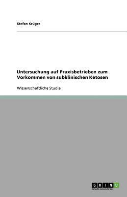 Untersuchung Auf Praxisbetrieben Zum Vorkommen Von Subklinischen Ketosen 9783640993406