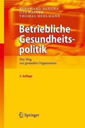 Betriebliche Gesundheitspolitik: Der Weg Zur Gesunden Organisation 9783642043369