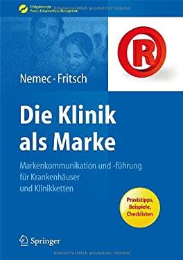 Die Klinik ALS Marke: Markenkommunikation Und -F Hrung F R Krankenh User Und Klinikketten 9783642045400