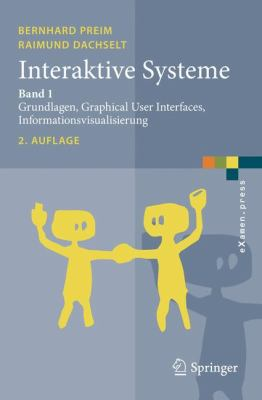 Interaktive Systeme: Band 1: Grundlagen, Graphical User Interfaces, Informationsvisualisierung 9783642054013