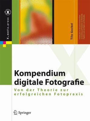 Kompendium Digitale Fotografie: Von Der Theorie Zur Erfolgreichen Fotopraxis 9783642112386