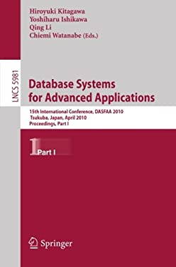 Database Systems for Advanced Applications: 15th International Conference, DASFAA 2010, Tsukuba, Japan, April 1-4, 2010, Proceedings, Part I 9783642120251