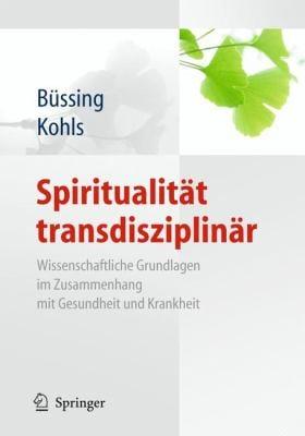 Spiritualitat Transdisziplinar: Wissenschaftliche Grundlagen Im Zusammenhang Mit Gesundheit Und Krankheit 9783642130649