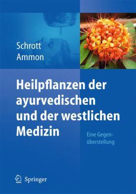Heilpflanzen Der Ayurvedischen Und Der Westlichen Medizin: Eine Gegen Berstellung 9783642131240