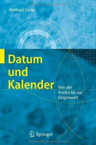 Datum Und Kalender: Von der Antike Bis Zur Gegenwart 9783642131479