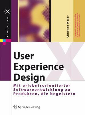 User Experience Design: Mit Erlebniszentrierter Softwareentwicklung Zu Produkten, Die Begeistern 9783642133626