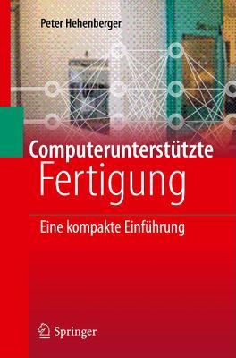 Computerunterst Tzte Fertigung: Eine Kompakte Einf Hrung 9783642134746