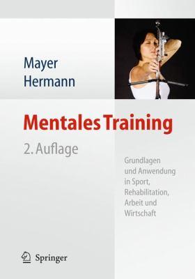 Mentales Training: Grundlagen Und Anwendung in Sport, Rehabilitation, Arbeit Und Wirtschaft 9783642137617
