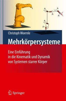 Mehrkorpersysteme: Eine Einf Hrung in die Kinematik und Dynamik von Systemen starrer Korper 9783642159817