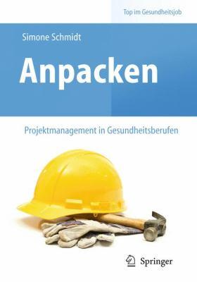 Anpacken Projektmanagement in Gesundheitsberufen 9783642169670
