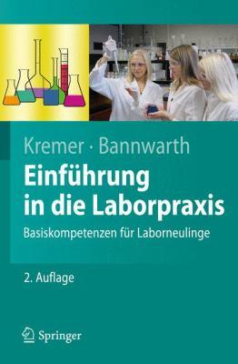 Einfahrung in Die Laborpraxis: Basiskompetenzen Fur Laborneulinge (2. Aktual. Und Erw. Aufl.) 9783642170737