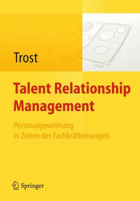 Talent Relationship Management: Personalgewinnung in Zeiten Des Fachkr Ftemangels 9783642170775