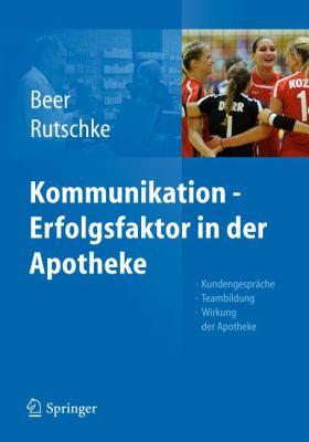 Kommunikation - Erfolgsfaktor in Der Apotheke: Kundengespr Che, Teambildung, Wirkung Der Apotheke 9783642171598