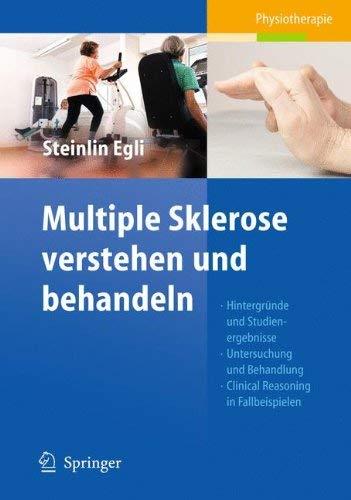 Multiple Sklerose Verstehen Und Behandeln: Hintergr Nde Und Studienergebnisse - Untersuchung Und Behandlung - Clinical Reasoning in Fallbeispielen