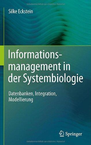 Informationsmanagement In der Systembiologie: Datenbanken, Integration, Modellierung 9783642182334