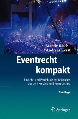 Eventrecht Kompakt: Ein Lehr- Und Praxisbuch Mit Beispielen Aus Dem Konzert- Und Kulturbetrieb 9783642190827