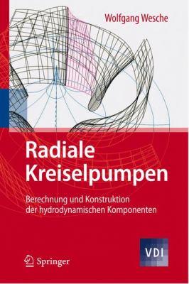 Radiale Kreiselpumpen: Berechnung Und Konstruktion Der Hydrodynamischen Komponenten 9783642193361