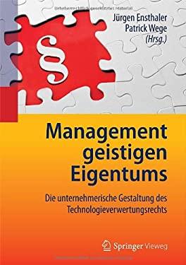 Management Geistigen Eigentums: Die Unternehmerische Gestaltung Des Technologieverwertungsrechts 9783642198397