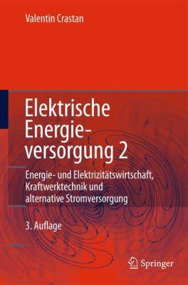 Elektrische Energieversorgung 2: Energiewirtschaft Und Klimaschutz Elektrizit Tswirtschaft, Liberalisierung Kraftwerktechnik Und Alternative Stromvers 9783642198557