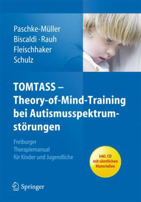 Tomtass - Theory-Of-Mind-Training Bei Autismusspektrumst Rungen: Freiburger Therapiemanual F R Kinder Und Jugendliche 9783642200632