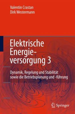 Elektrische Energieversorgung 3: Dynamik, Regelung und Stabilit T, Versorgungsqualit T, Netzplanung, Betriebsplanung und -Fuhrung, Leit- und Informati 9783642200991