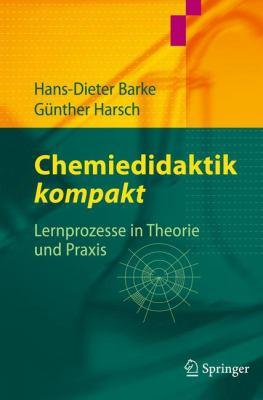 Chemiedidaktik Kompakt: Lernprozesse in Theorie Und Praxis 9783642202193