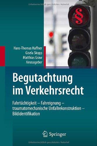 Begutachtung Im Verkehrsrecht: Fahrt Chtigkeit - Fahreignung - Traumatomechanische Unfallrekonstruktion - Bildidentifikation 9783642202247
