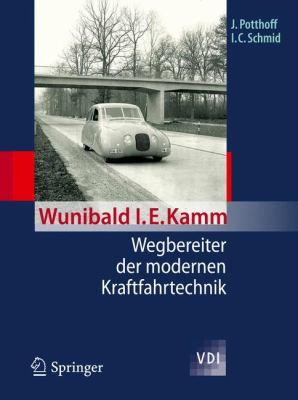 Wunibald i. e. Kamm - Wegbereiter Der Modernen Kraftfahrtechnik 9783642203022