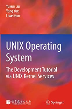 UNIX Operating System: The Development Tutorial Via UNIX Kernel Services 9783642204319