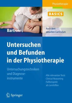 Physiotherapie Basics: Untersuchen Und Befunden in Der Physiotherapie: Untersuchungstechniken Und Diagnoseinstrumente 9783642207877