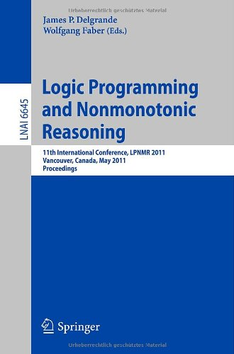 Logic Programming and Nonmonotonic Reasoning: 11th International Conference, Lpnmr 2011, Vancouver, Canada, May 16-19, 2011, Proceedings 9783642208942