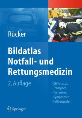 Bildatlas Notfall- Und Rettungsmedizin: 400 Fotos Zu Transport -Techniken - Symptomen - Fallbeispielen 9783642210853