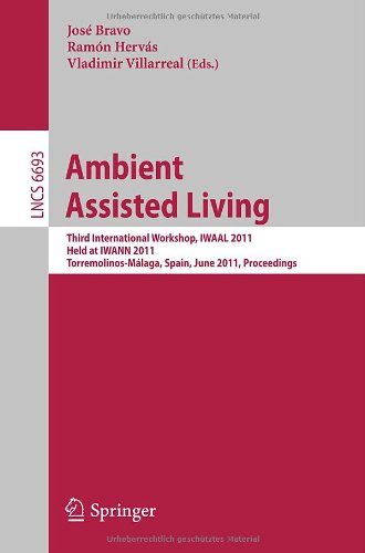 Ambient Assisted Living: Third International Workshop, IWAAL 2011, Held at IWANN 2011, Torremolinos-Malaga, Spain, June 8-10, 2011, Proceedings 9783642213021