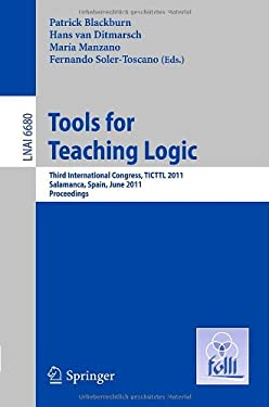 Tools for Teaching Logic: Third International Congress, TICTTL 2011, Salamanca, Spain, June 1-4, 2011, Proceedings 9783642213496