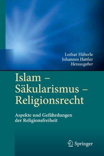 Islam - S Kularismus - Religionsrecht: Aspekte Und Gef Hrdungen Der Religionsfreiheit 9783642213663