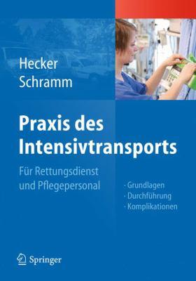Praxis Des Intensivtransports: F R Rettungsdienst Und Pflegepersonal 9783642216138