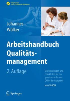 Arbeitshandbuch Qualit Tsmanagement: Mustervorlagen Und Checklisten F R Ein Gesetzeskonformes Qm in Der Arztpraxis 9783642217883