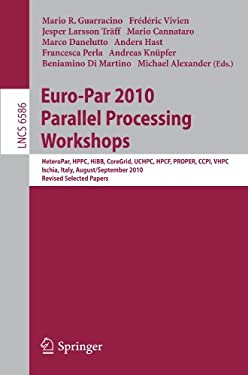 Euro-Par 2010, Parallel Processing Workshops: Heteropar, Hpcc, Hibb, Coregrid, Uchpc, Hpcf, Proper, Ccpi, Vhpc, Iscia, Italy, August 31 - September 3, 9783642218774