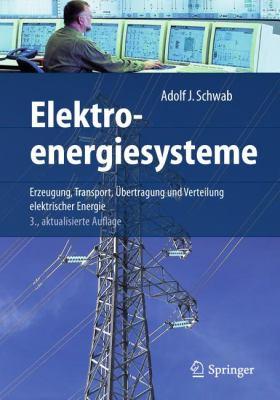 Elektroenergiesysteme: Erzeugung, Transport, Bertragung Und Verteilung Elektrischer Energie 9783642219573