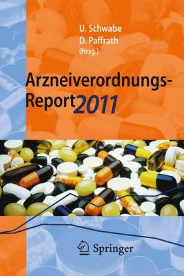 Arzneiverordnungs-Report 2011: Aktuelle Daten, Kosten, Trends Und Kommentare 9783642219917