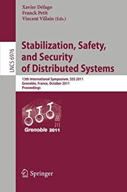 Stabilization, Safety, and Security of Distributed Systems: 13th International Symposium, SSS 2011, Grenoble, France, October 10-12, 2011, Proceedings 9783642245497