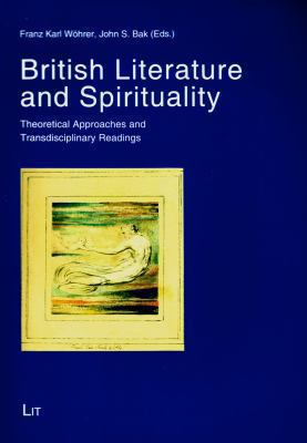 British Literature and Spirituality: Theoretical Approaches and Transdisciplinary Readings (Austria: Forschung und Wissenschaft - Literatur- und Sprac