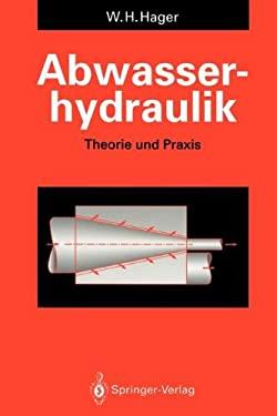 Abwasserhydraulik: Theorie Und Praxis 9783642774300