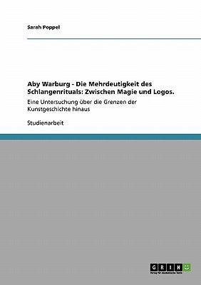 Aby Warburg - Die Mehrdeutigkeit Des Schlangenrituals: Zwischen Magie Und Logos. 9783640349609