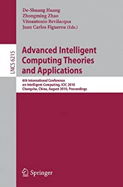 Advanced Intelligent Computing Theories and Applications: 6th International Conference on Intelligent Computing, ICIC 2010, Changsha, China, August 18 - Huang, De-Shuang / Zhao, Zhongming / Bevilacqua, Vitoantonio