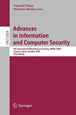 Advances in Information and Computer Security: 4th International Workshop on Security, Iwsec 2009 Toyama, Japan, October 28-30, 2009 Proceedings 9783642048456
